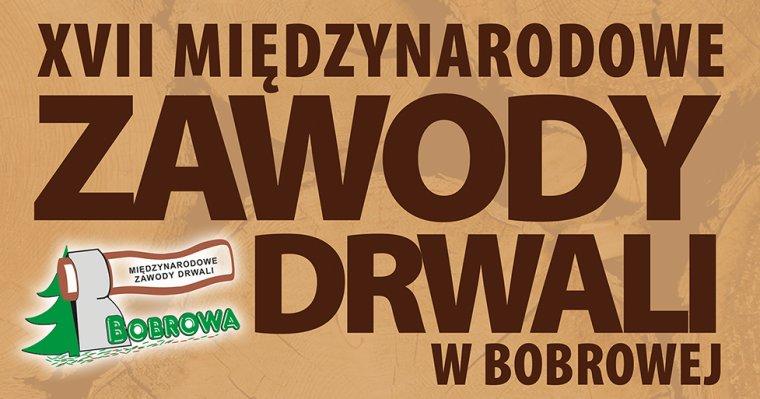 XVII Międzynarodowe Zawody Drwali w Bobrowie już w najbliższy weekend