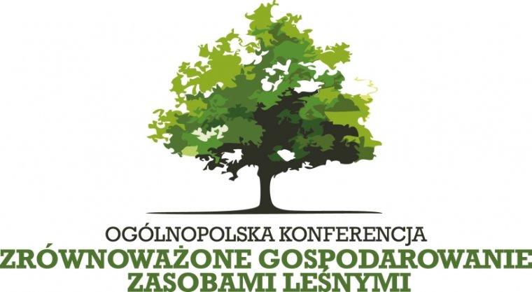 Ogólnopolska Konferencja Zrównoważone gospodarowanie zasobami leśnymi