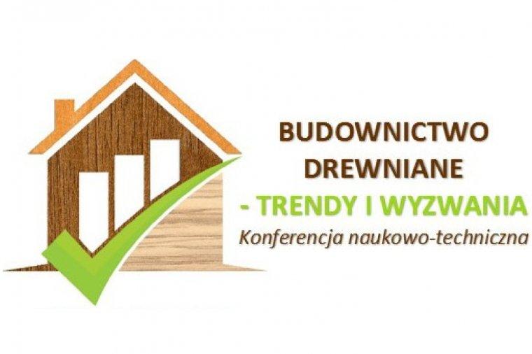 Budownictwo Drewniane – Trendy i Wyzwania - konferencja naukowo-techniczna